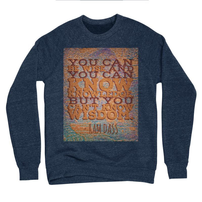 You Can't Know Wisdom Men's Sponge Fleece Sweatshirt by An Authentic Piece