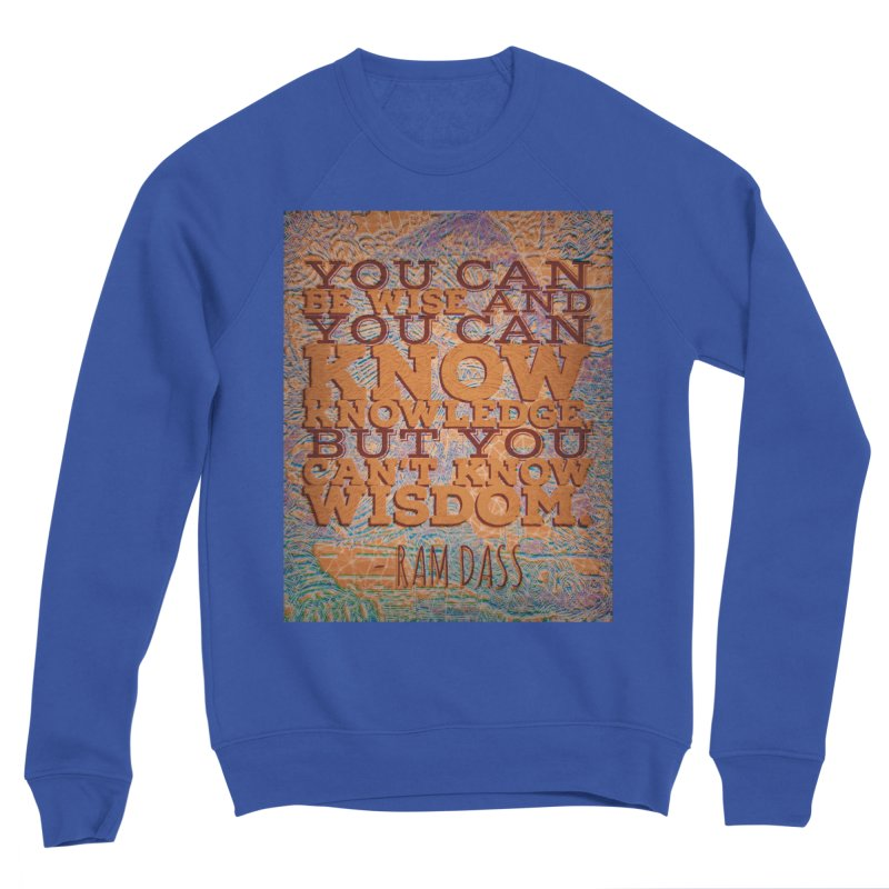 You Can't Know Wisdom Men's Sweatshirt by An Authentic Piece