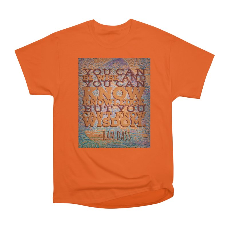 You Can't Know Wisdom Women's T-Shirt by An Authentic Piece