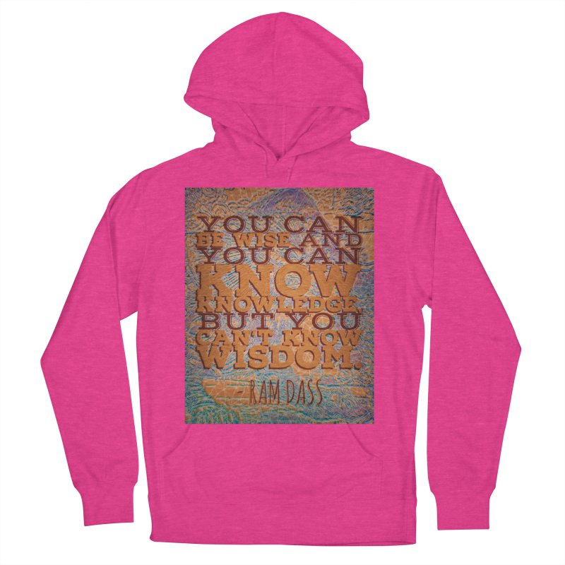 You Can't Know Wisdom Women's French Terry Pullover Hoody by An Authentic Piece