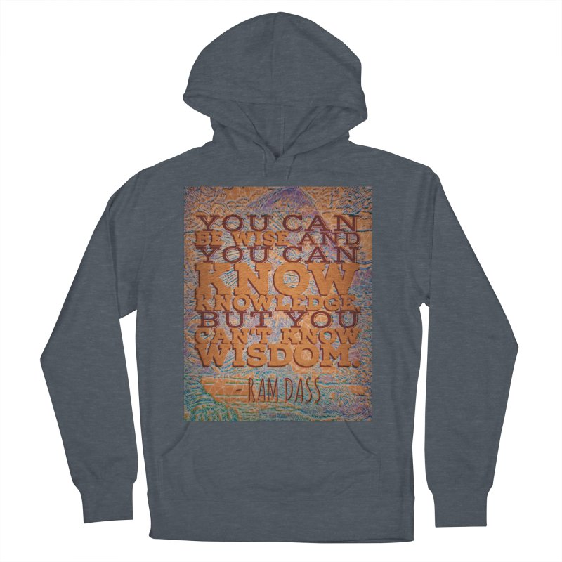 You Can't Know Wisdom Men's French Terry Pullover Hoody by An Authentic Piece