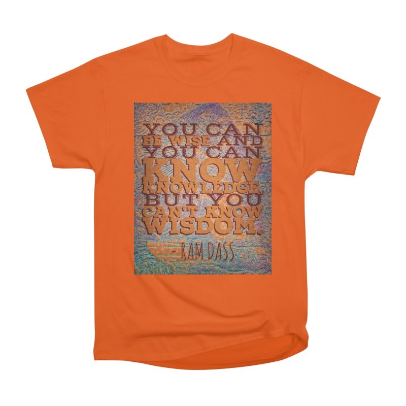 You Can't Know Wisdom Men's Heavyweight T-Shirt by An Authentic Piece