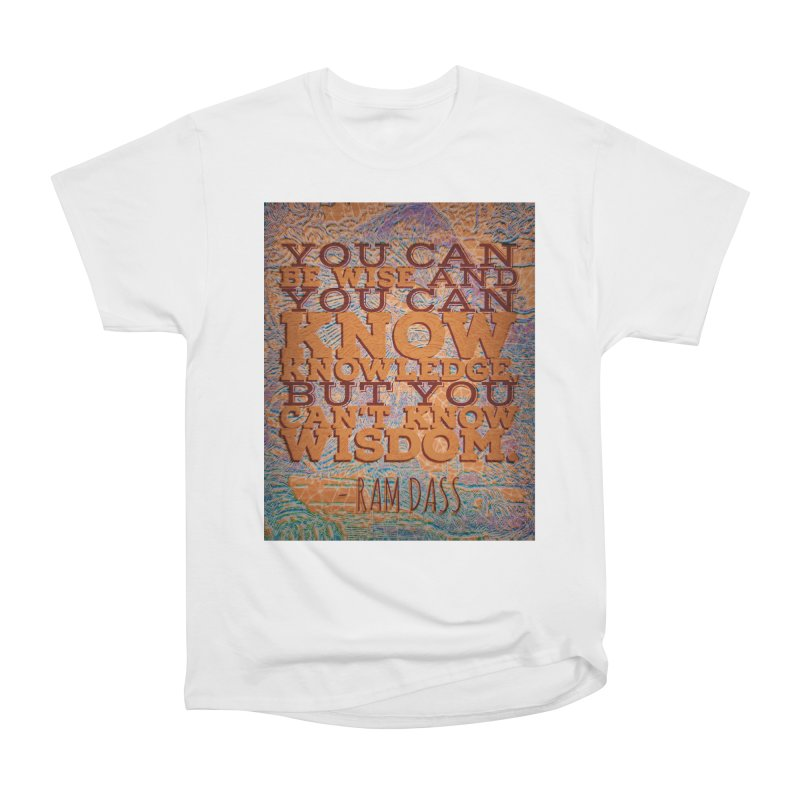 You Can't Know Wisdom Women's Heavyweight Unisex T-Shirt by An Authentic Piece