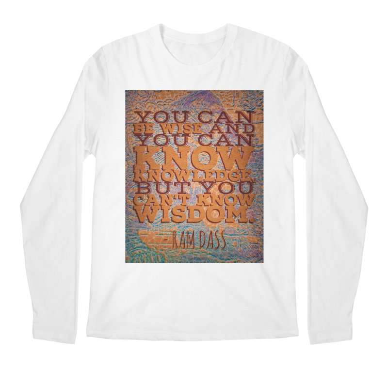 You Can't Know Wisdom Men's Regular Longsleeve T-Shirt by An Authentic Piece