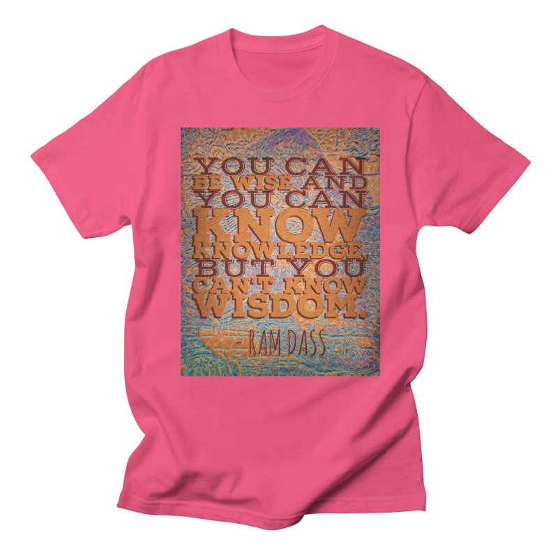 You Can't Know Wisdom Men's Regular T-Shirt by An Authentic Piece