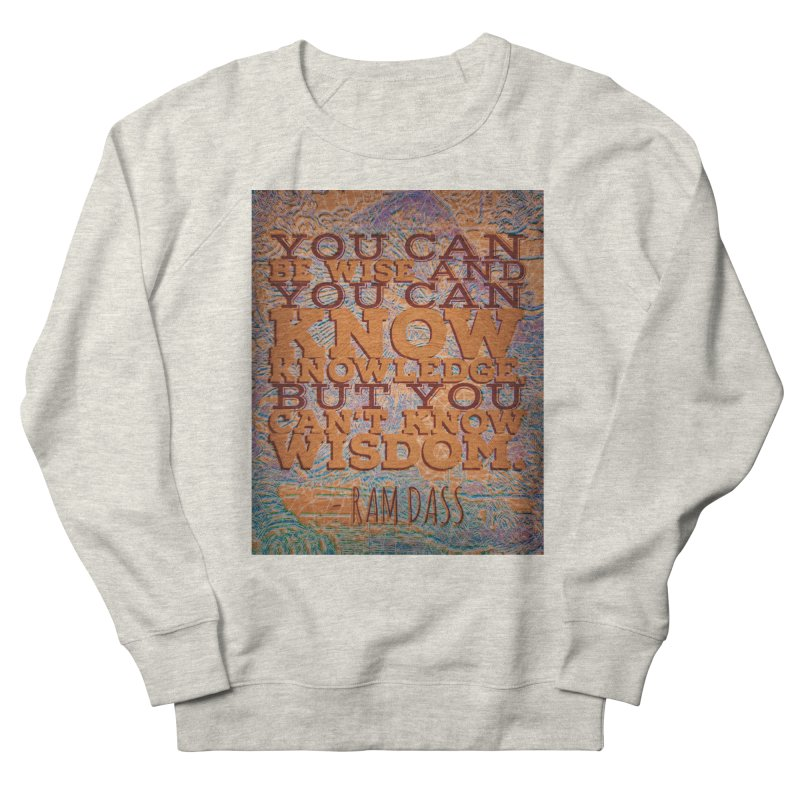 You Can't Know Wisdom Women's French Terry Sweatshirt by An Authentic Piece