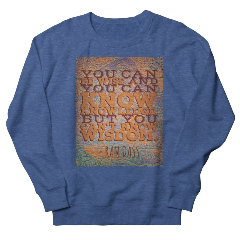 You Can't Know Wisdom Men's French Terry Sweatshirt by An Authentic Piece