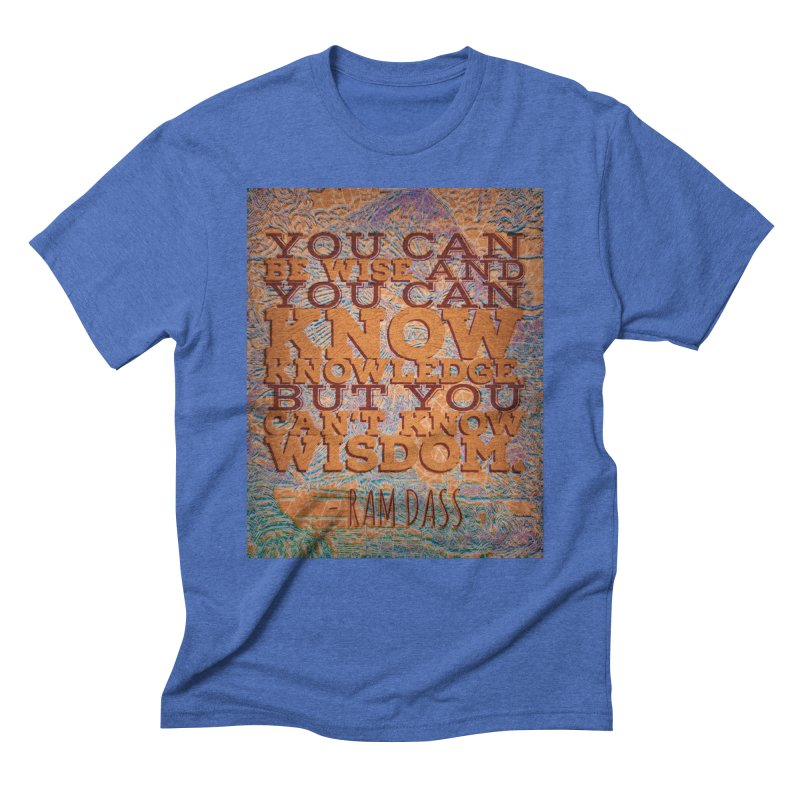 You Can't Know Wisdom Men's T-Shirt by An Authentic Piece