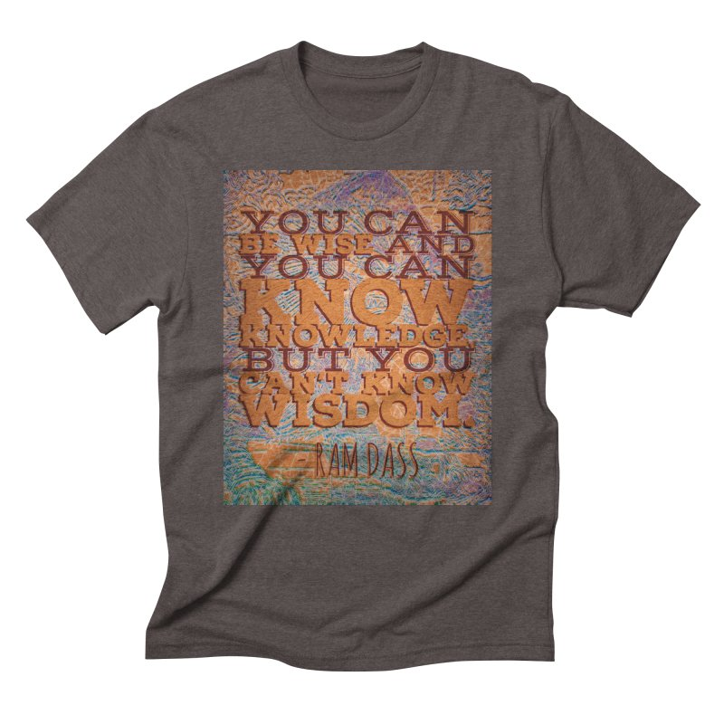 You Can't Know Wisdom Men's Triblend T-Shirt by An Authentic Piece