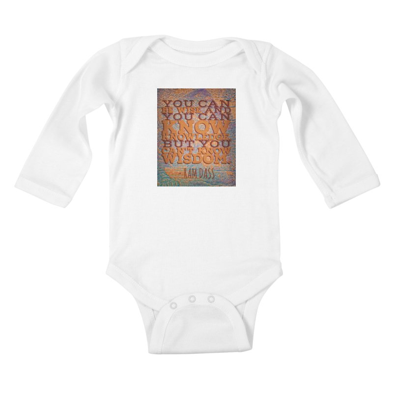 You Can't Know Wisdom Kids Baby Longsleeve Bodysuit by An Authentic Piece