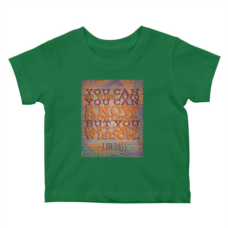 You Can't Know Wisdom Kids Baby T-Shirt by An Authentic Piece