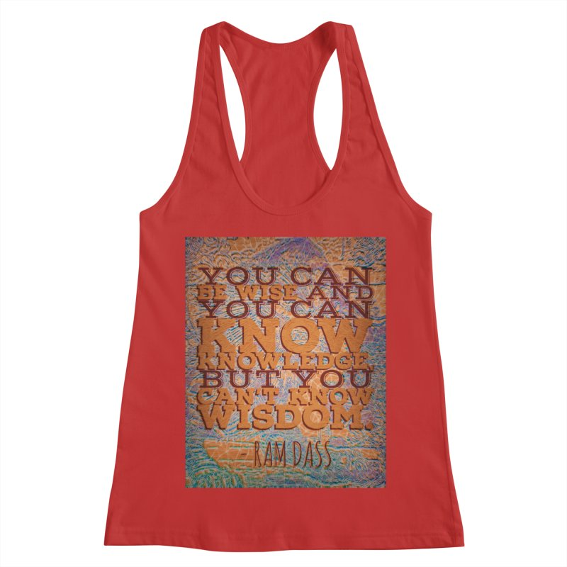 You Can't Know Wisdom Women's Racerback Tank by An Authentic Piece