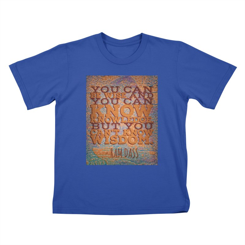 You Can't Know Wisdom Kids T-Shirt by An Authentic Piece