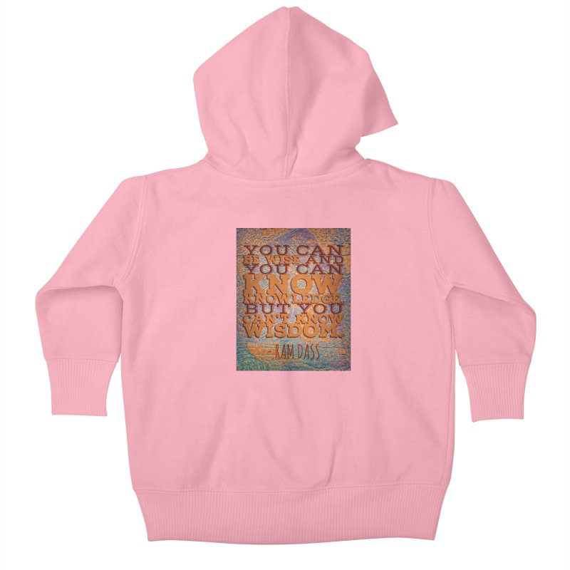 You Can't Know Wisdom Kids Baby Zip-Up Hoody by An Authentic Piece