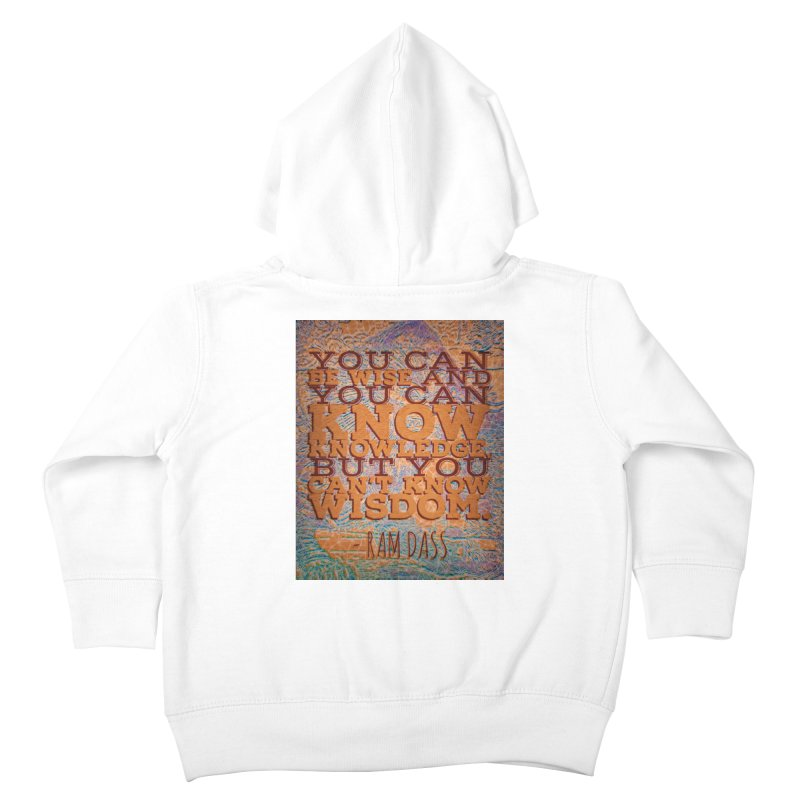 You Can't Know Wisdom Kids Toddler Zip-Up Hoody by An Authentic Piece