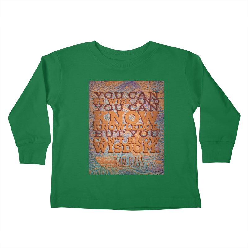 You Can't Know Wisdom Kids Toddler Longsleeve T-Shirt by An Authentic Piece