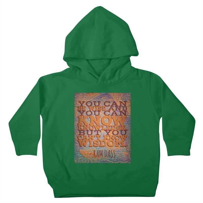 You Can't Know Wisdom Kids Toddler Pullover Hoody by An Authentic Piece