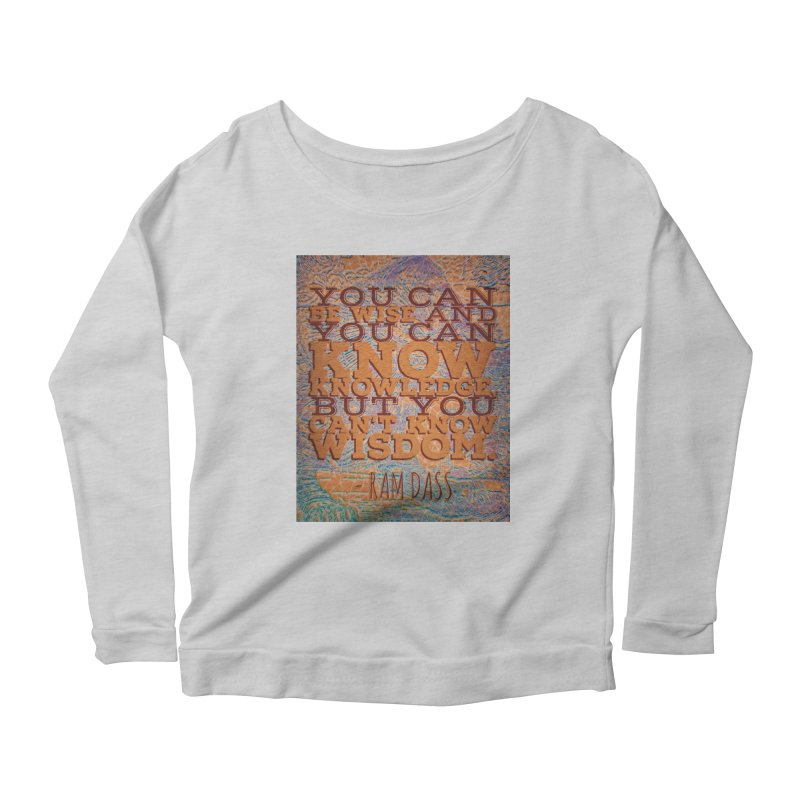 You Can't Know Wisdom Women's Scoop Neck Longsleeve T-Shirt by An Authentic Piece