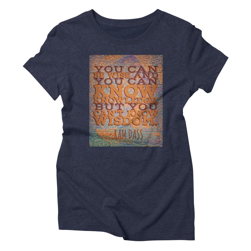 You Can't Know Wisdom Women's Triblend T-Shirt by An Authentic Piece
