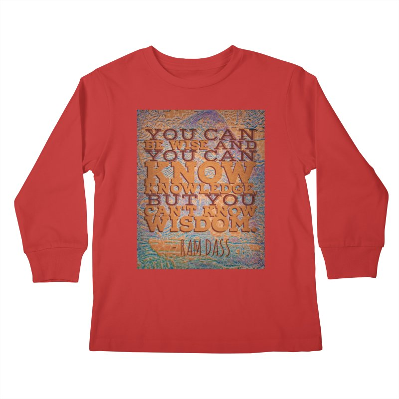 You Can't Know Wisdom Kids Longsleeve T-Shirt by An Authentic Piece