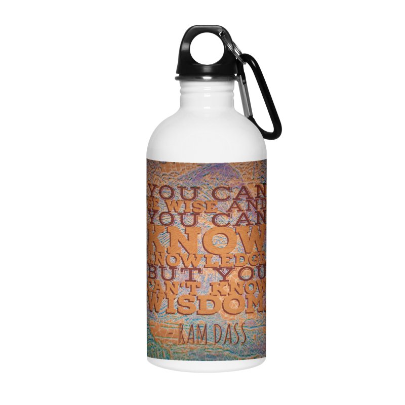 You Can't Know Wisdom Accessories Water Bottle by An Authentic Piece