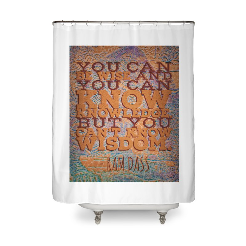 You Can't Know Wisdom Home Shower Curtain by An Authentic Piece