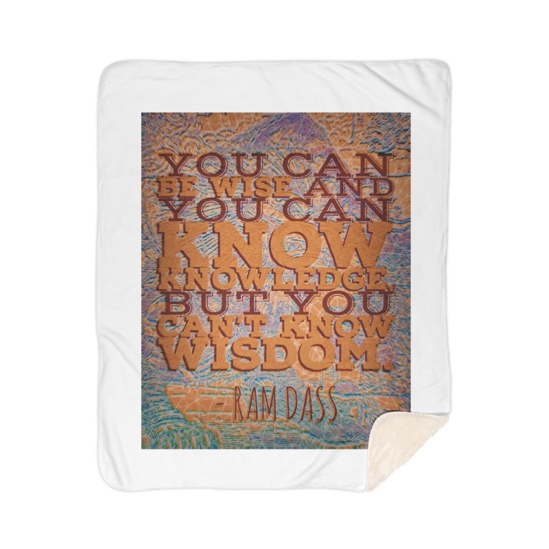 You Can't Know Wisdom Home Sherpa Blanket Blanket by An Authentic Piece