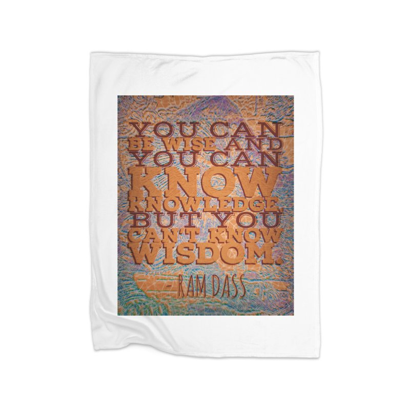 You Can't Know Wisdom Home Fleece Blanket Blanket by An Authentic Piece