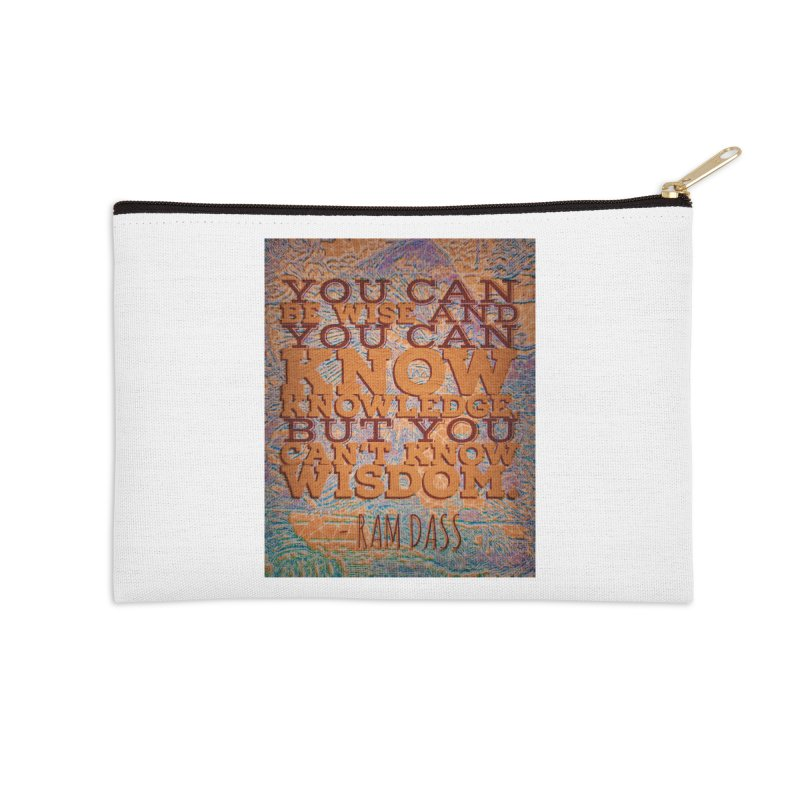 You Can't Know Wisdom Accessories Zip Pouch by An Authentic Piece