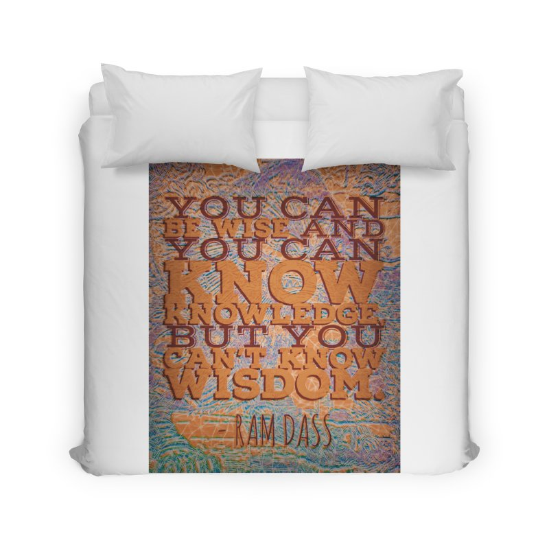 You Can't Know Wisdom Home Duvet by An Authentic Piece