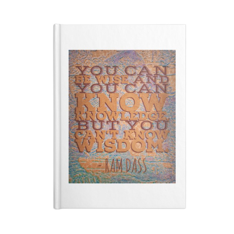 You Can't Know Wisdom Accessories Blank Journal Notebook by An Authentic Piece