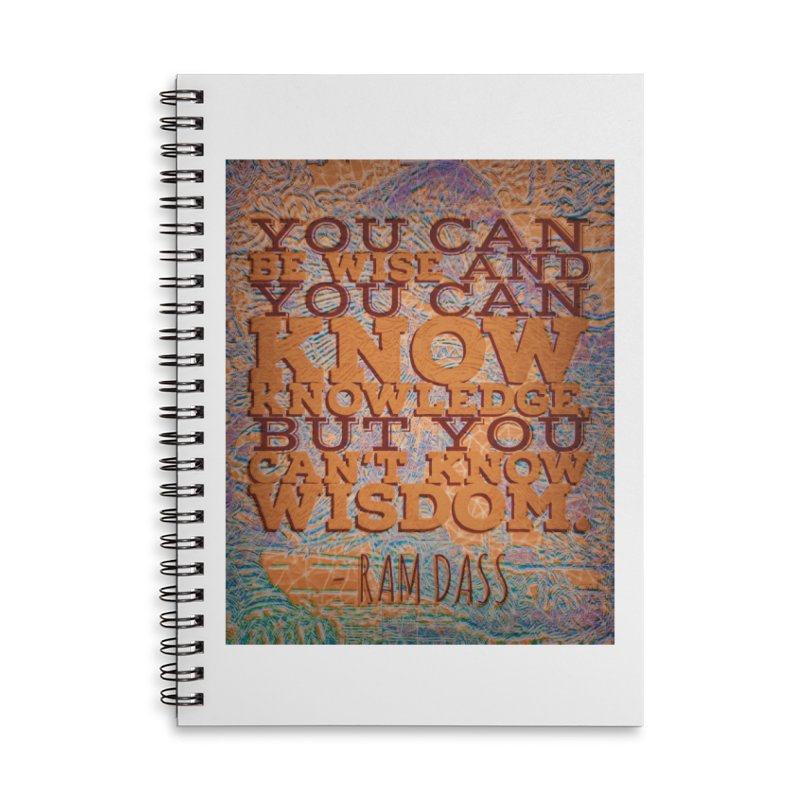 You Can't Know Wisdom Accessories Lined Spiral Notebook by An Authentic Piece
