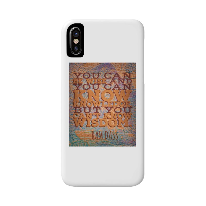 You Can't Know Wisdom Accessories Phone Case by An Authentic Piece