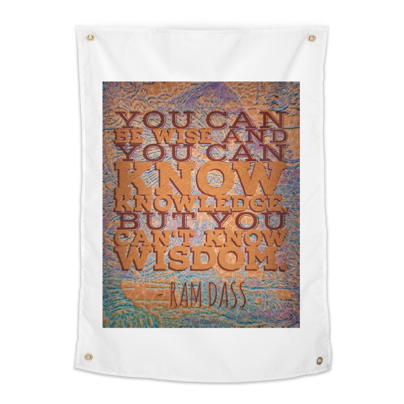 You Can't Know Wisdom Home Tapestry by An Authentic Piece