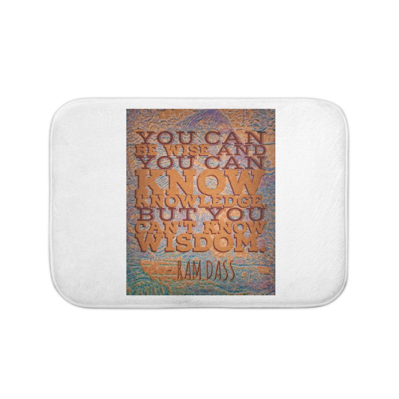 You Can't Know Wisdom Home Bath Mat by An Authentic Piece