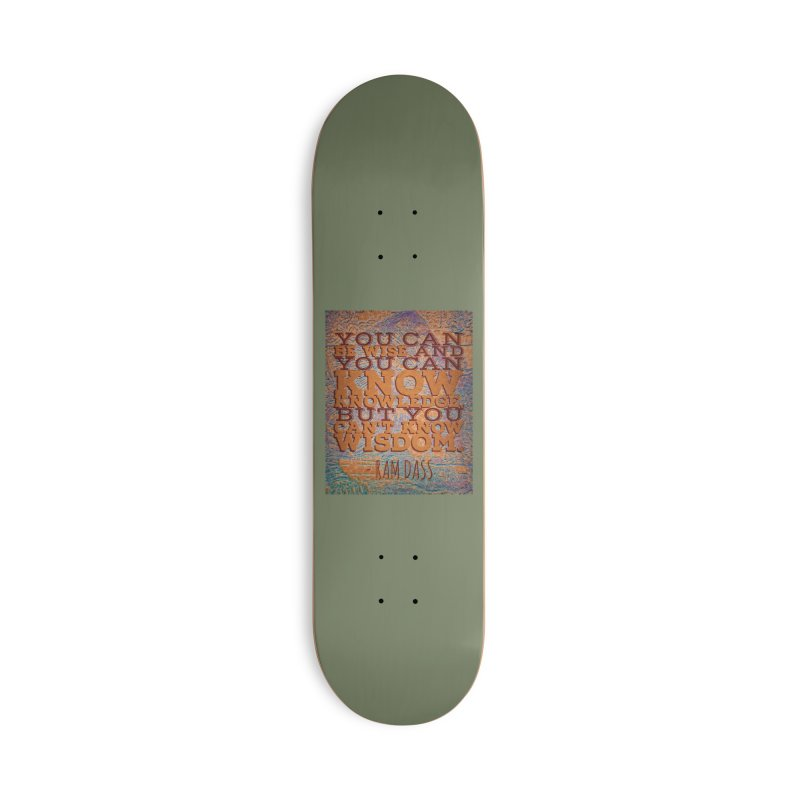 You Can't Know Wisdom Accessories Skateboard by An Authentic Piece