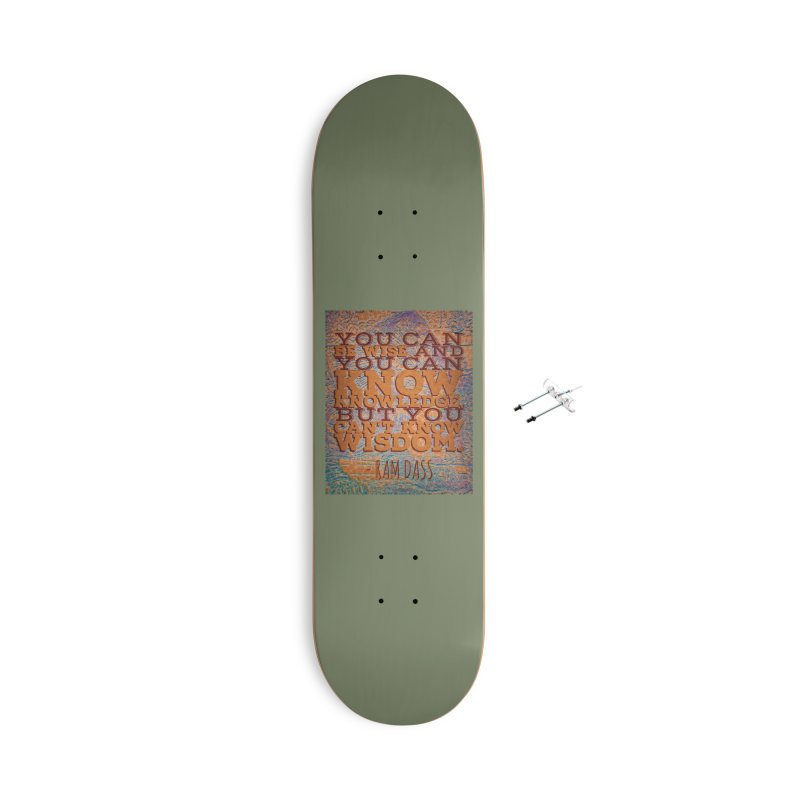 You Can't Know Wisdom Accessories With Hanging Hardware Skateboard by An Authentic Piece