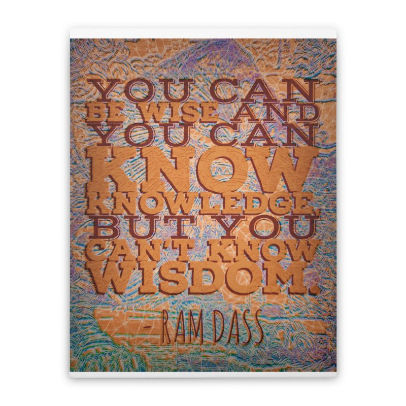 You Can't Know Wisdom Home Stretched Canvas by An Authentic Piece