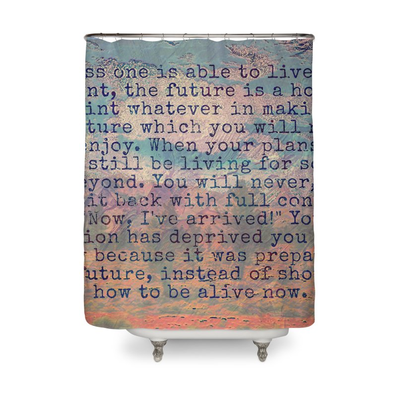 Be Present Home Shower Curtain by An Authentic Piece