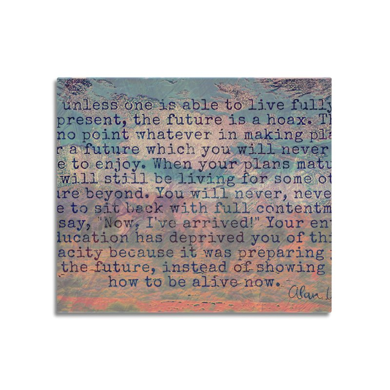Be Present Home Mounted Aluminum Print by An Authentic Piece