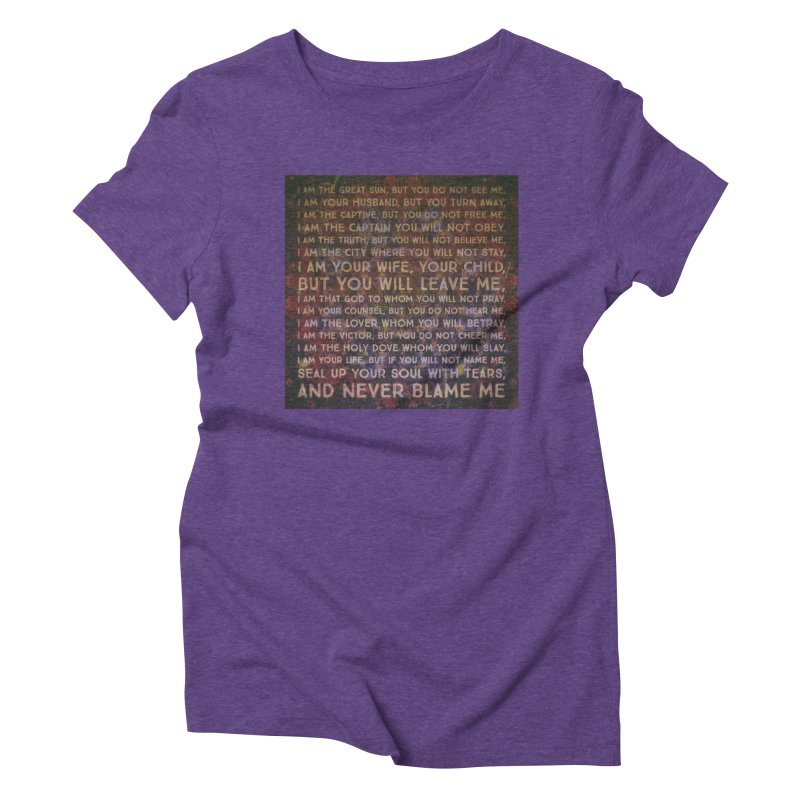 Never Blame Me Women's Triblend T-Shirt by An Authentic Piece