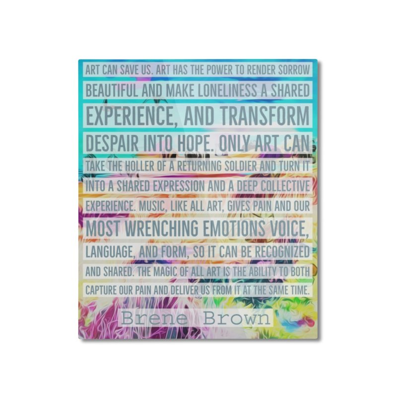 Art Can Save Us Home Mounted Aluminum Print by An Authentic Piece