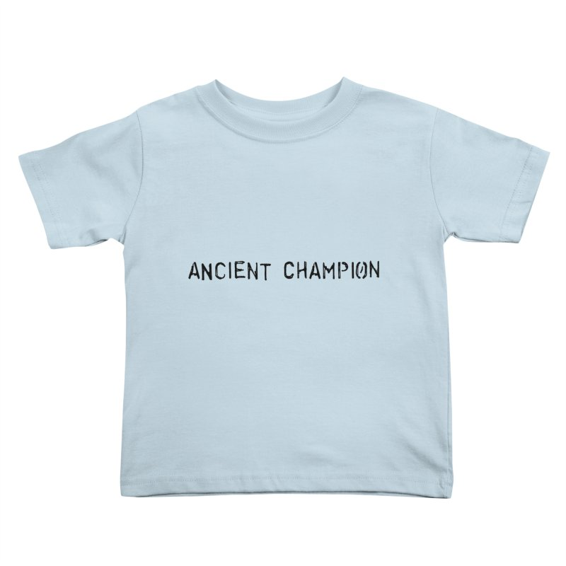Ancient Champion Ancient Champion Logo Black Kids Toddler T-Shirt by Dress like an Ancient Champion