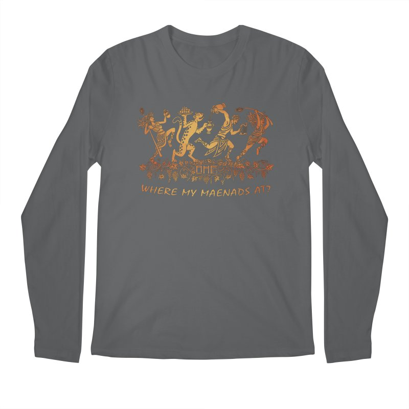 Where My Maenads At? Men's Longsleeve T-Shirt by ancienthistoryfangirl's Artist Shop