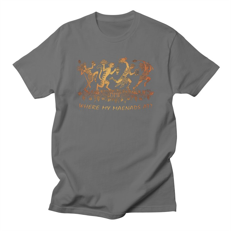 Where My Maenads At? Men's T-Shirt by ancienthistoryfangirl's Artist Shop