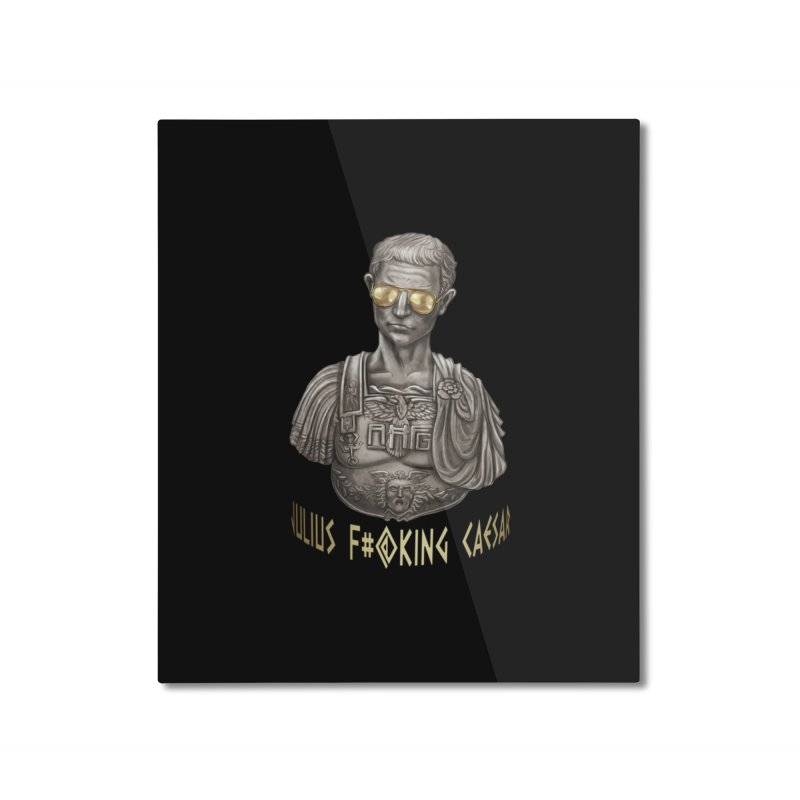 Julius F*cking Caesar Home Mounted Aluminum Print by ancienthistoryfangirl's Artist Shop