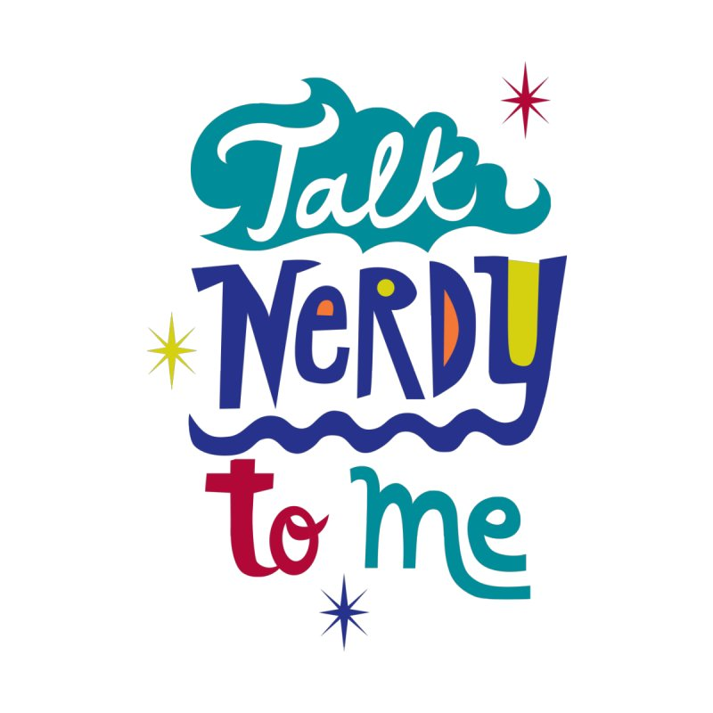 Talk Nerdy To Me by andibird's Artist Shop