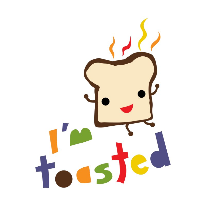 I'm Toasted by andibird's Artist Shop