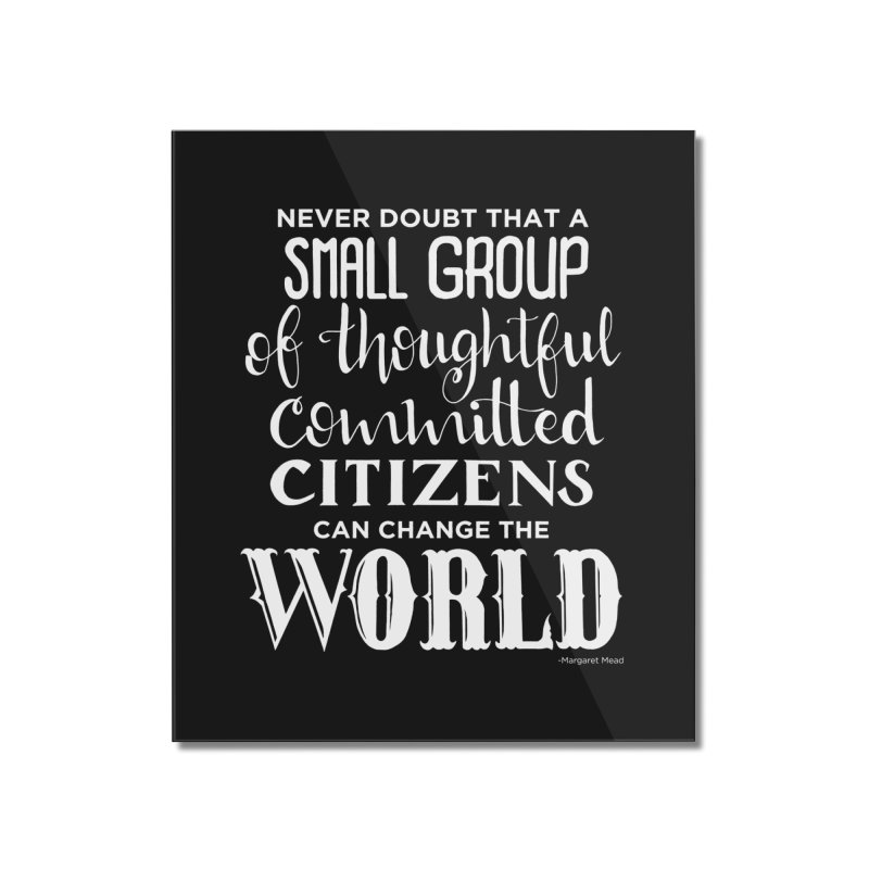 Change the world - white version Home Mounted Acrylic Print by Andrea Garrido V - Shop