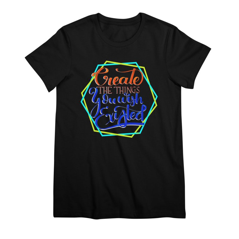 Create the things you wish existed Women's Premium T-Shirt by Andrea Garrido V - Shop